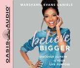 Believe Bigger: Discover the Path to Your Life Purpose Cover Image