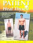 Patient Heal Thyself: A Remarkable Health Program Combining Ancient Wisdom with Groundbreaking Clinical Research Cover Image