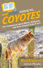 HowExpert Guide to Coyotes: 101+ Lessons to Learn About, Embrace, and Love Coyotes from A to Z Cover Image