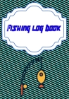 Fishing Log: Fishing Log Size 7x10 Inches Cover Matte - Details - Record # Fly 110 Page Fast Print. Cover Image