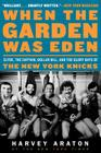 When the Garden Was Eden: Clyde, the Captain, Dollar Bill, and the Glory Days of the New York Knicks Cover Image