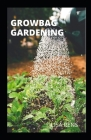 GrОwbАg Gardening: Newly Discovered Ways Tо Grоw Bоuntіful Vegetables, Hеrbѕ, Fruіtѕ, And Cover Image