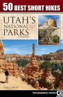 50 Best Short Hikes: Utah's National Parks Cover Image