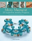 Micro Macramé 25 Superfine Jewelry Projects: Every Technique Explained, for Beginners Up Cover Image