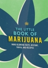 The Little Book of Marijuana: Mind-blowing facts, history, trivia and recipes Cover Image