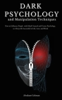 Dark Psychology and Manipulation Techniques: How to Influence People with Mind Control and Covert Psychology, to Always Be Successful in Life, Love an Cover Image