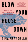 Blow Your House Down: A Story of Family, Feminism, and Treason Cover Image