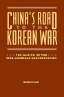 China's Road to the Korean War: The Making of the Sino-American Confrontation (U.S. and Pacific Asia: Studies in Social) Cover Image