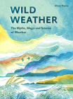 Wild Weather: The Myths, Science and Wonder of Weather Cover Image