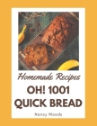 Oh! 1001 Homemade Quick Bread Recipes: Discover Homemade Quick Bread Cookbook NOW! Cover Image