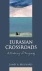 Eurasian Crossroads: A History of Xinjiang Cover Image