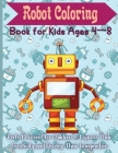 Robot Coloring Book for Kids Ages 4 - 8: Cute and Simple Robots Coloring Book for Kids Ages 2-6, Wonderful gifts for Children's, Premium Quality Paper Cover Image
