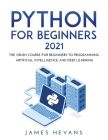 Python for Beginners 2021: The Crush Course for Beginners to Programming Artificial Intelligence and Deep Learning Cover Image