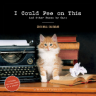 I Could Pee on This 2021 Wall Calendar: (Funny Cat Calendar, Monthly Calendar with Hilarious Kitty Pictures and Poems) Cover Image