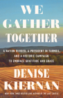 We Gather Together: A Nation Divided, a President in Turmoil, and a Historic Campaign to Embrace Gratitude and Grace Cover Image
