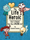 The Life Heroic: How to Unleash Your Most Amazing Self Cover Image