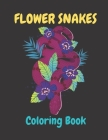 Flower Snakes Coloring Book: Artistic Relaxing And Stress Relieving Flowers With Snake Patterns Cover Image