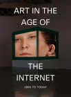 Art in the Age of the Internet, 1989 to Today Cover Image
