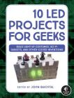10 LED Projects for Geeks: Build Light-Up Costumes, Sci-Fi Gadgets, and Other Clever Inventions Cover Image