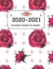 2020-2021 Teacher lesson Planner: Beautiful Organizer and notebook for teachers 144 Pages, 8.5*11 and floral cover from July 2020 to June 2021. Cover Image