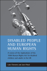 Disabled people and European human rights: A review of the implications of the 1998 Human Rights Act for disabled children and adults in the UK Cover Image