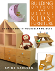 Building Unique and Useful Kids' Furniture: 24 Great Do-It-Yourself Projects Cover Image