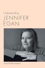Understanding Jennifer Egan (Understanding Contemporary American Literature) Cover Image