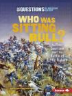 Who Was Sitting Bull?: And Other Questions about the Battle of Little Bighorn (Six Questions of American History) Cover Image