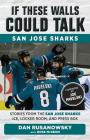 If These Walls Could Talk: San Jose Sharks: Stories from the San Jose Sharks Ice, Locker Room, and Press Box Cover Image