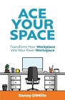 Ace Your Space: Transform Your Workplace into Your Own* W*orkspace Cover Image