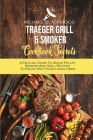 Traeger Grill and Smoker Cookbook Secrets: A Factual Guide To Wood Pellet Smoker And Grill Recipes To Enjoy With Your Loved Ones Cover Image