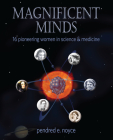 Magnificent Minds: 16 Pioneering Women in Science and Medicine Cover Image