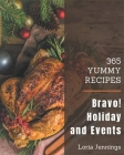Bravo! 365 Yummy Holiday and Event Recipes: Make Cooking at Home Easier with Yummy Holiday and Event Cookbook! Cover Image