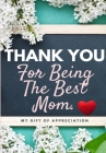 Thank You For Being The Best Mom: My Gift Of Appreciation: Full Color Gift Book - Prompted Questions - 6.61 x 9.61 inch Cover Image