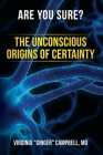 Are You Sure? The Unconscious Origins of Certainty Cover Image