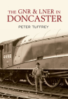 The GNR and LNER in Doncaster Cover Image