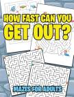 How Fast Can You Get Out?: Mazes For Adults Cover Image