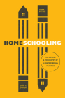 Homeschooling: The History and Philosophy of a Controversial Practice (History and Philosophy of Education Series) Cover Image