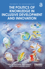 The Politics of Knowledge in Inclusive Development and Innovation (Pathways to Sustainability) Cover Image
