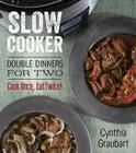 Slow Cooker Double Dinners for Two: Cook Once, Eat Twice! Cover Image