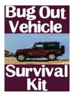 Bug Out Vehicle Survival Kit: A Step-By-Step Beginner's Guide On How To Assemble A Complete Survival Kit For Your Bug Out Vehicle Cover Image