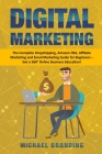 Digital Marketing: The Complete Dropshipping, Amazon FBA, Affiliate Marketing and Email Marketing Guide for Beginners - Get a 360° Online Cover Image