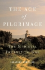 The Age of Pilgrimage: The Medieval Journey to God Cover Image