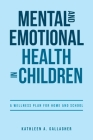 Mental and Emotional Health in Children: A Wellness Plan for Home and School Cover Image