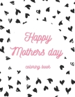 Happy Mothers day coloring book: Quotes Coloring Book for Moms A snarky colorful antidote for any mother tough day! Cover Image