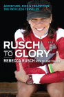 Rusch to Glory: Adventure, Risk & Triumph on the Path Less Traveled Cover Image