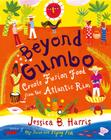 Beyond Gumbo: Creole Fusion Food from the Atlantic Rim Cover Image