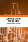 Conflict and the Social Bond: Peace in Modern Societies (Routledge Advances in Sociology) Cover Image