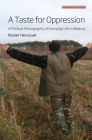 A Taste for Oppression: A Political Ethnography of Everyday Life in Belarus (Anthropology of Europe #6) Cover Image