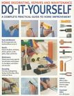 Do-It-Yourself: Home Decorating, Repairs and Maintenance: A Complete Practical Guide to Home Improvement Cover Image